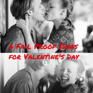 Blog Post: Six Fail-Proof Ideas for Valentine's Day
